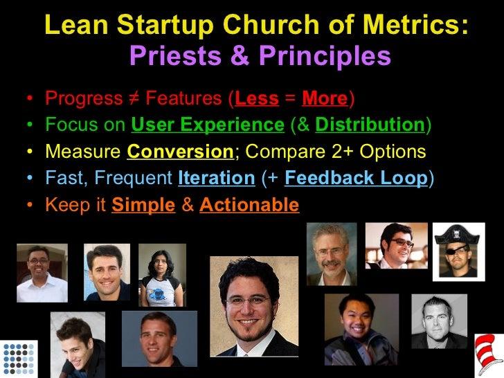 Lean Startup Church of Metrics:  Priests & Principles <ul><li>Progress ≠ Features ( Less   =  More ) </li></ul><ul><li>Foc...