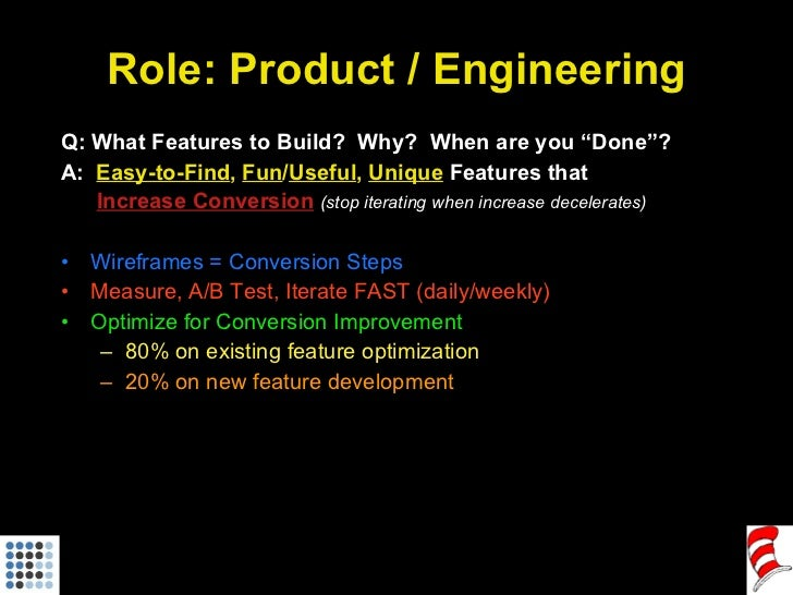 """Role: Product / Engineering <ul><li>Q: What Features to Build?  Why?  When are you """"Done""""? </li></ul><ul><li>A:  Easy-to-F..."""