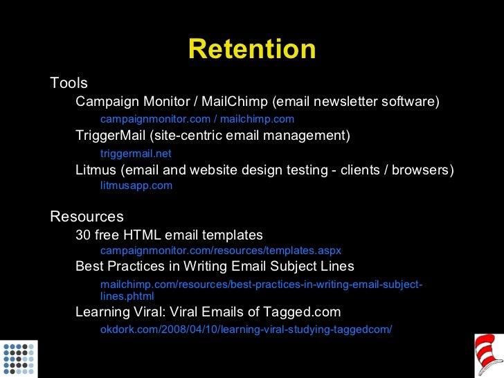 Retention <ul><li>Tools </li></ul><ul><ul><li>Campaign Monitor / MailChimp (email newsletter software) </li></ul></ul><ul>...