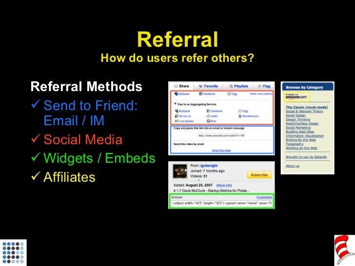 Referral How do users refer others? <ul><li>Referral Methods </li></ul><ul><li>Send to Friend: Email / IM </li></ul><ul><l...