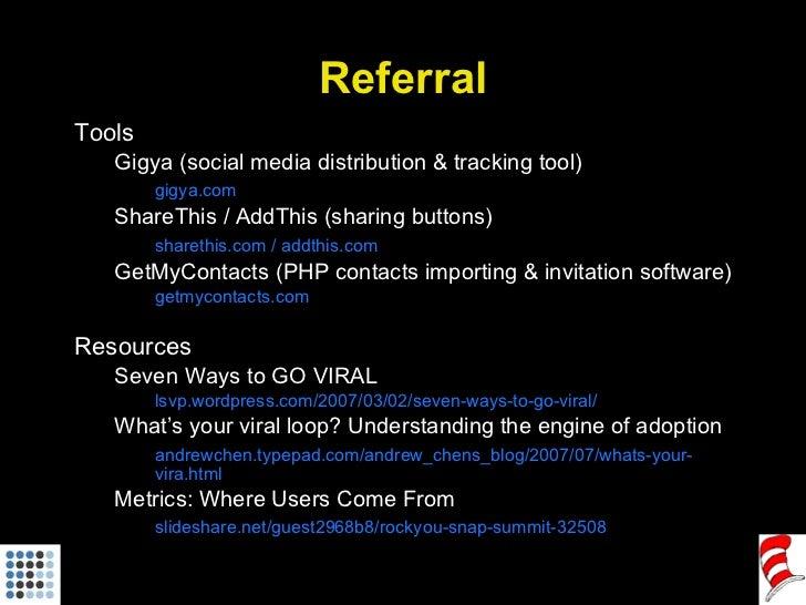 Referral <ul><li>Tools </li></ul><ul><ul><li>Gigya (social media distribution & tracking tool) </li></ul></ul><ul><ul><li>...