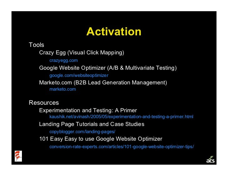 Activation Tools    Crazy Egg (Visual Click Mapping)         crazyegg.com    Google Website Optimizer (A/B & Multivariate ...