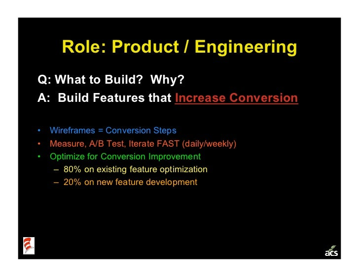Role: Product / Engineering Q: What to Build? Why? A: Build Features that Increase Conversion  • Wireframes = Conversion ...