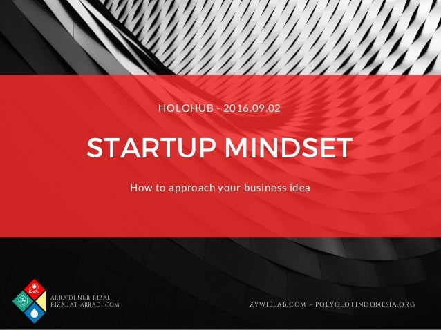 ARRA'DI NUR RIZAL RIZAL AT ARRADI.COM ZYWIELAB,COM ^ POLYGLOTINDONESIA.ORG STARTUP MINDSET How to approach your business i...