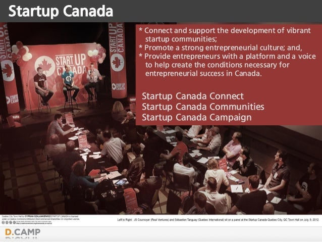 Startup Canada * Connect and support the development of vibrant startup communities; * Promote a strong entrepreneurial cu...