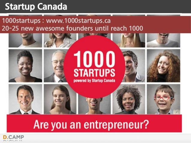 1000startups : www.1000startups.ca 20-25 new awesome founders until reach 1000 Startup Canada