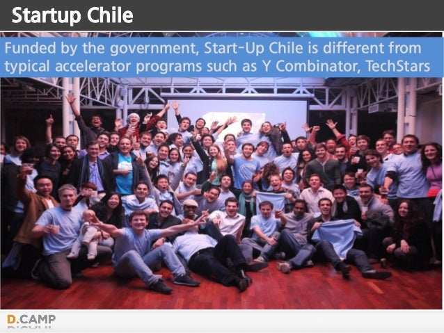 Startup Chile Funded by the government, Start-Up Chile is different from typical accelerator programs such as Y Combinator...