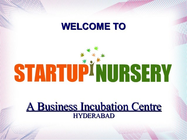 WELCOME TO  A Business Incubation Centre HYDERABAD