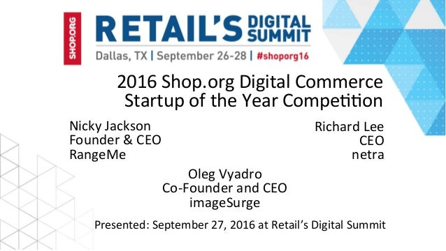 2016Shop.orgDigitalCommerce StartupoftheYearCompe99on NickyJackson Founder&CEO RangeMe Presented:September...