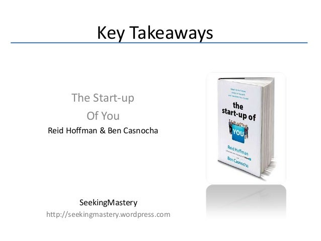 Key Takeaways       The Start-up         Of YouReid Hoffman & Ben Casnocha         SeekingMasteryhttp://seekingmastery.wor...