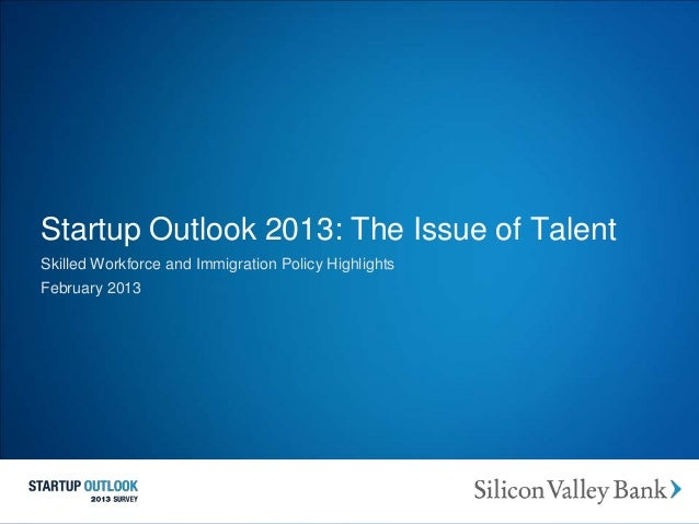 Startup Outlook 2013: The Issue of TalentSkilled Workforce and Immigration Policy HighlightsFebruary 2013