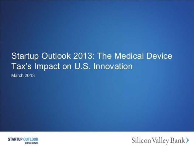 Startup Outlook 2013: The Medical DeviceTax's Impact on U.S. InnovationMarch 2013