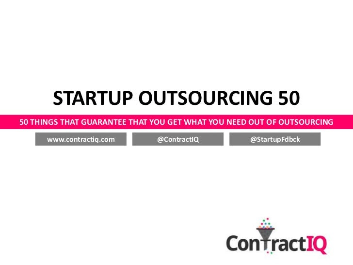 STARTUP OUTSOURCING 5050 THINGS THAT GUARANTEE THAT YOU GET WHAT YOU NEED OUT OF OUTSOURCING      www.contractiq.com      ...