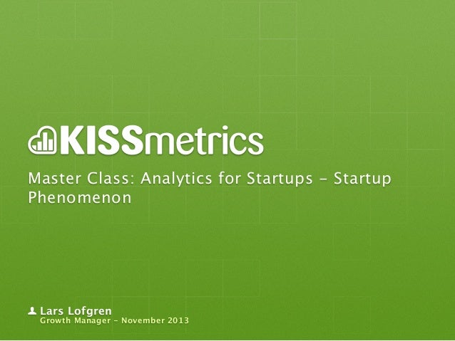 Master Class: Analytics for Startups - Startup Phenomenon  Lars Lofgren  Growth Manager - November 2013