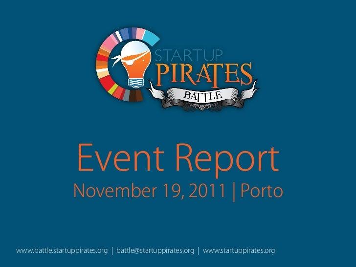 Event Report                 November 19, 2011 | Portowww.battle.startuppirates.org | battle@startuppirates.org | www.star...