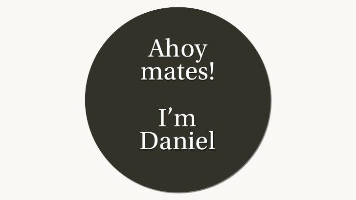 Ahoymates! I'mDaniel