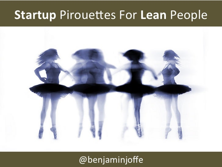 Startup	  Piroue(es	  For	  Lean	  People	                  @benjaminjoffe