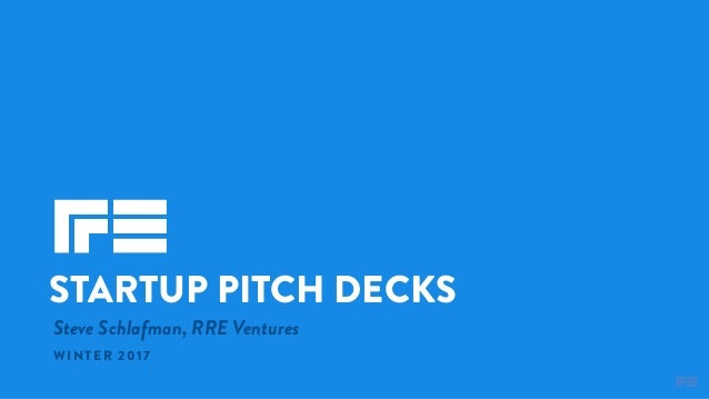 Steve Schlafman, RRE Ventures STARTUP PITCH DECKS WINTER 2017