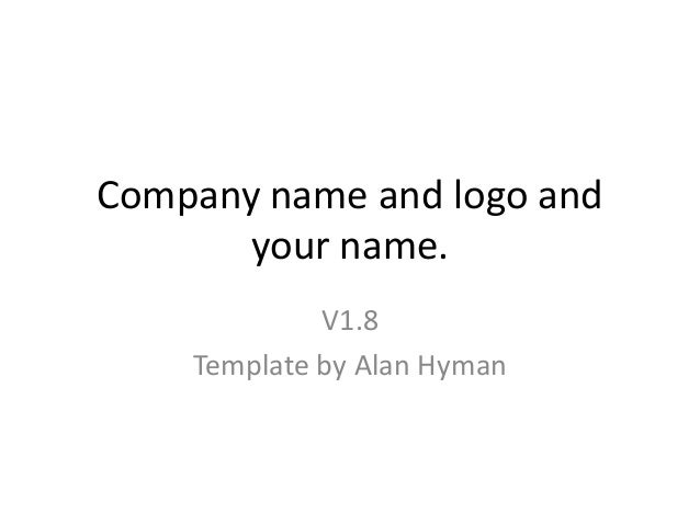 Company name and logo and your name. V1.8 Template by Alan Hyman