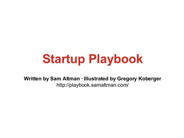 Startup Playbook Written by Sam Altman · Illustrated by Gregory Koberger http://playbook.samaltman.com/