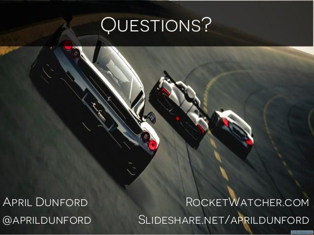 April Dunford RocketWatcher.com @aprildunford Slideshare.net/aprildunford Questions?