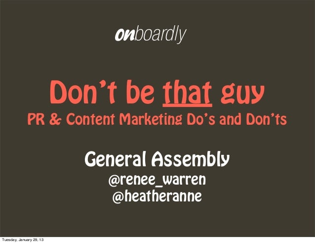 Don't be that guy             PR & Content Marketing Do's and Don'ts                            General Assembly          ...