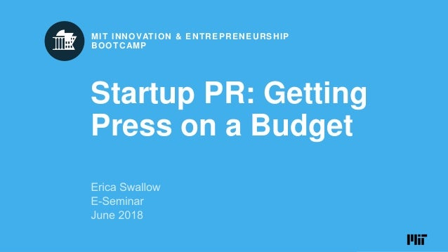 JULY 28 – AUGUST 3, 2018 RIO DE JANEIRO, BRAZIL MIT INNOVATION & ENTREPRENEURSHIP BOOTCAMP Startup PR: Getting Press on a ...