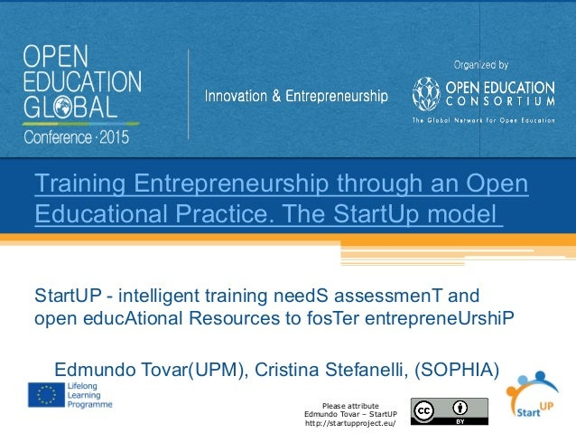 Training Entrepreneurship through an Open Educational Practice. The StartUp model 	    StartUP - intelligent training need...