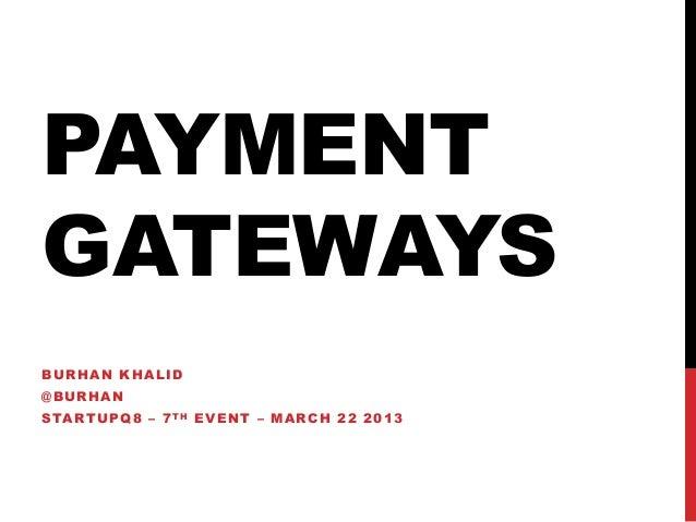 PAYMENTGATEWAYSBURHAN KHALID@BURHANSTARTUPQ8 – 7TH EVENT – MARCH 22 2013