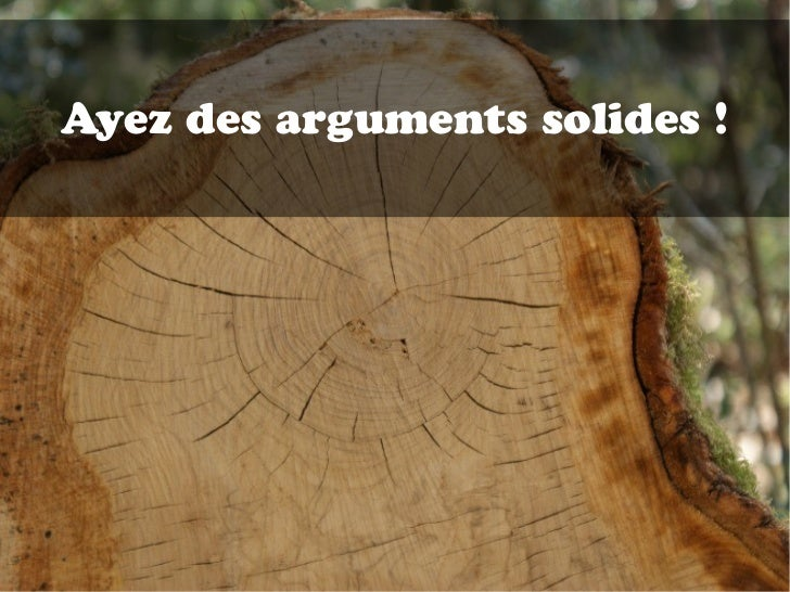 Ayez des arguments solides !