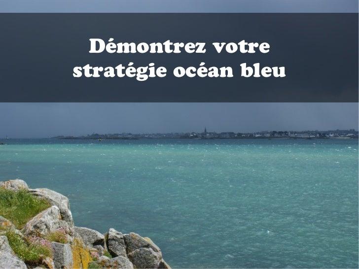 Démontrez votrestratégie océan bleu