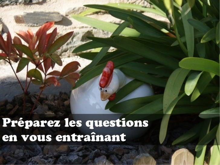 Préparez les questionsen vous entraînant