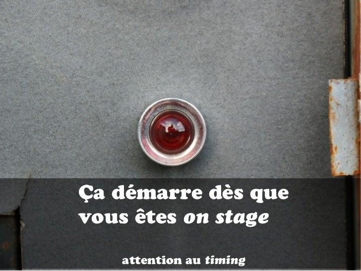 Ça démarre dès quevous êtes on stage   attention au timing