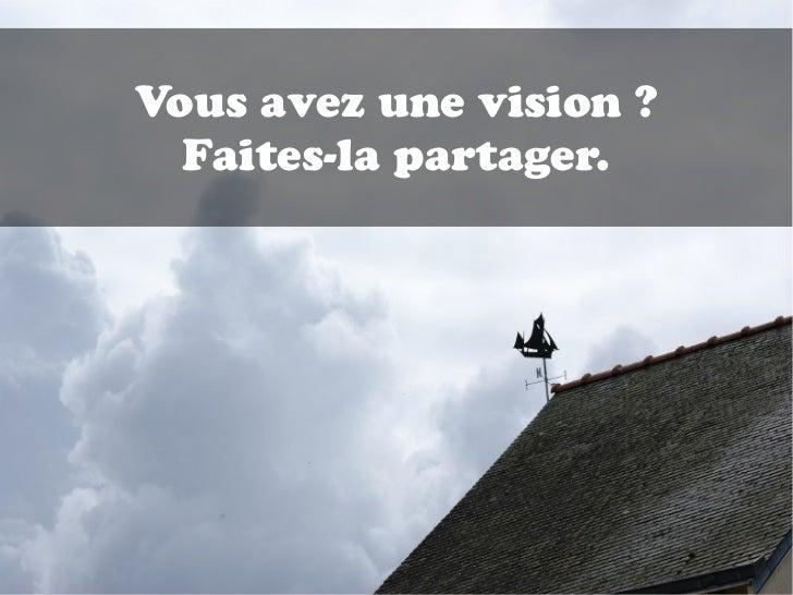 Vous avez une vision ?  Faites-la partager.