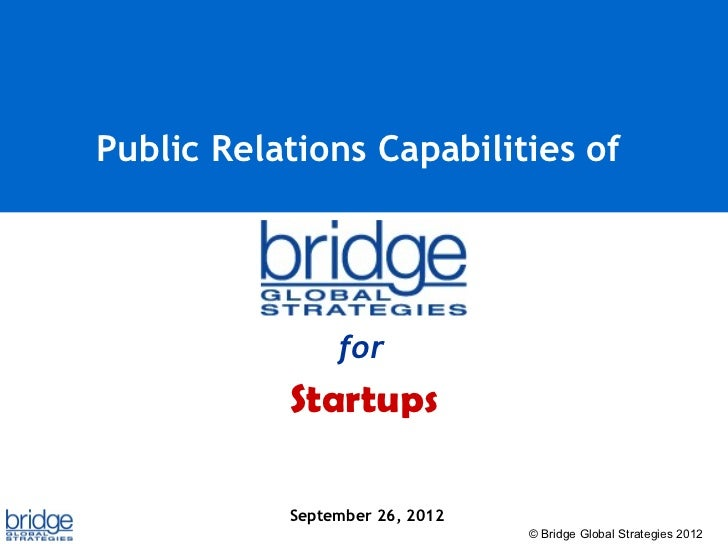 Public Relations Capabilities of                for           Startups           September 26, 2012                       ...