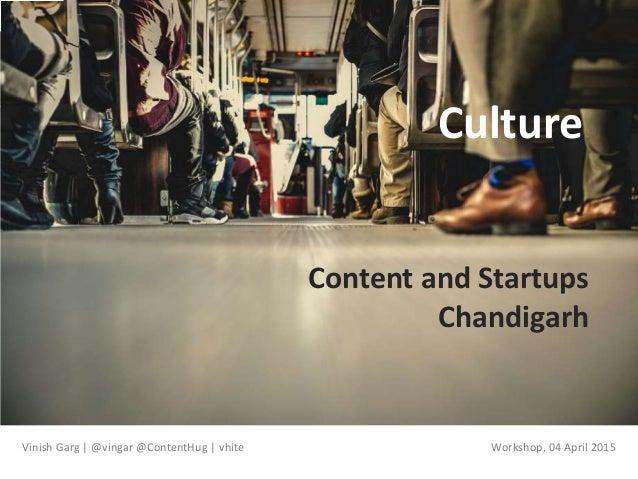 Vinish Garg | @vingar @ContentHug | vhite Culture Content and Startups Chandigarh Workshop, 04 April 2015