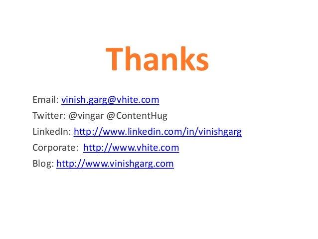 Thanks Email: vinish.garg@vhite.com Twitter: @vingar @ContentHug LinkedIn: http://www.linkedin.com/in/vinishgarg Corporate...