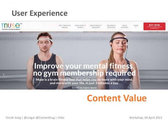 User Experience Content Value Vinish Garg | @vingar @ContentHug | vhite Workshop, 04 April 2015