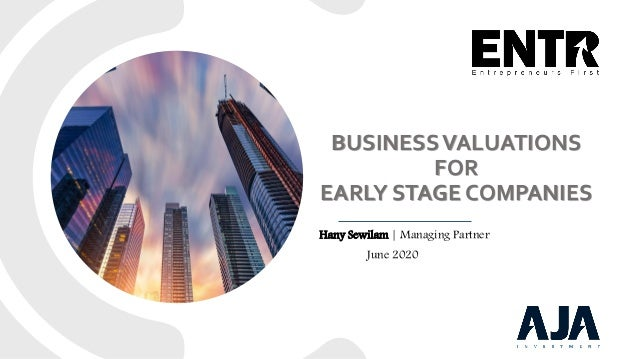 BUSINESSVALUATIONS FOR EARLY STAGE COMPANIES Hany Sewilam   Managing Partner June 2020
