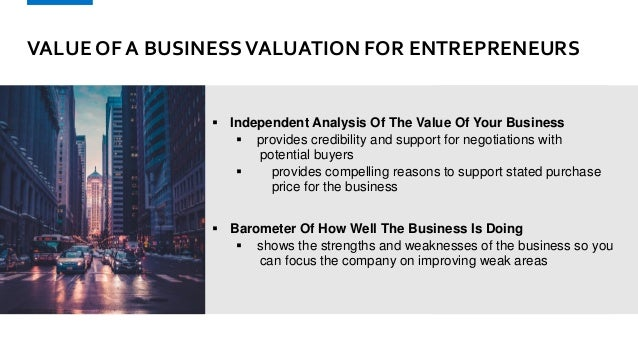 VALUE OF A BUSINESSVALUATION FOR ENTREPRENEURS  Independent Analysis Of The Value Of Your Business  provides credibility...