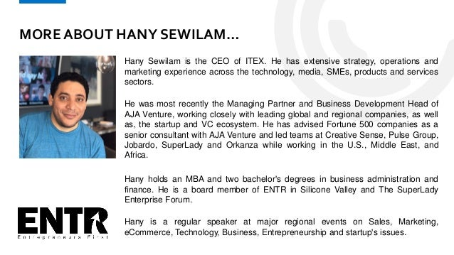 MORE ABOUT HANY SEWILAM… Hany Sewilam is the CEO of ITEX. He has extensive strategy, operations and marketing experience a...