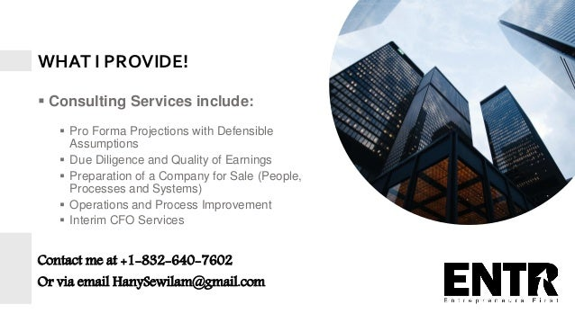 3 WHAT I PROVIDE!  Consulting Services include:  Pro Forma Projections with Defensible Assumptions  Due Diligence and Q...