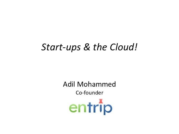 Start-ups & the Cloud! Adil Mohammed Co-founder