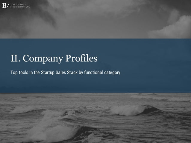 Startup Sales Stack Report 2017 II. Company Profiles Top tools in the Startup Sales Stack by functional category