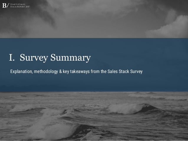 Startup Sales Stack Report 2017 I. Survey Summary Explanation, methodology & key takeaways from the Sales Stack Survey