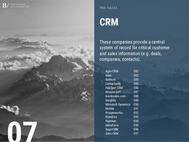 Startup Sales Stack Report 2017 CRM Pre-Sales These companies provide a central system of record for critical customer and...