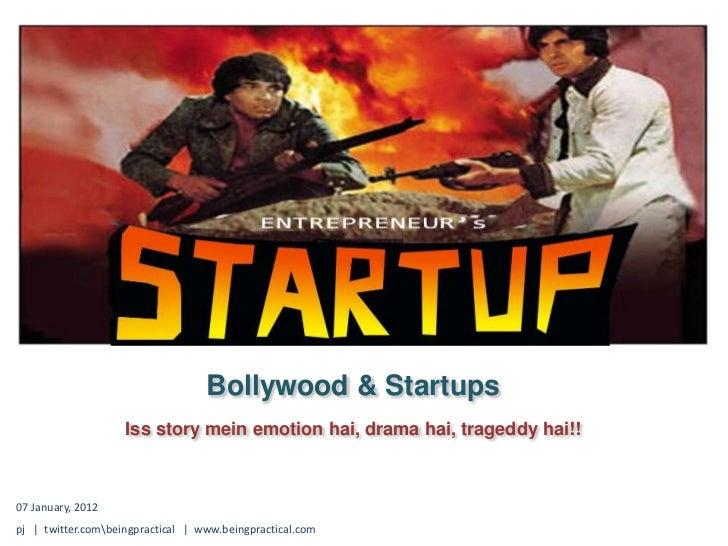 Bollywood & Startups                    Iss story mein emotion hai, drama hai, trageddy hai!!07 January, 2012pj | twitter....