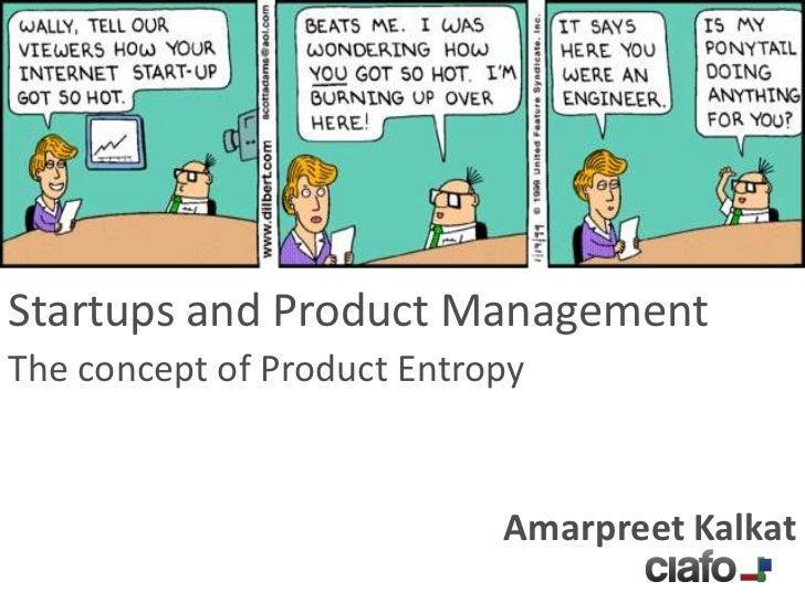 Startups and Product ManagementThe concept of Product Entropy                            Amarpreet Kalkat