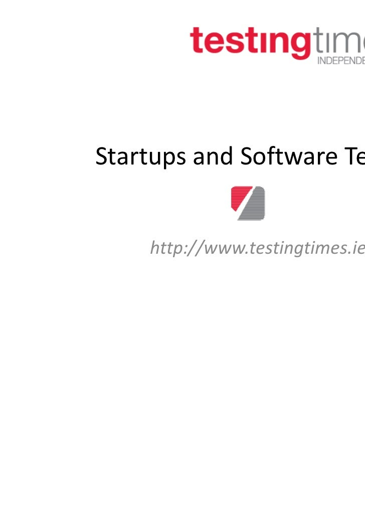 Startups and Software Testing    http://www.testingtimes.ie