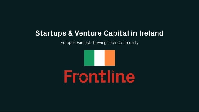 Europes Fastest Growing Tech Community Startups & Venture Capital in Ireland